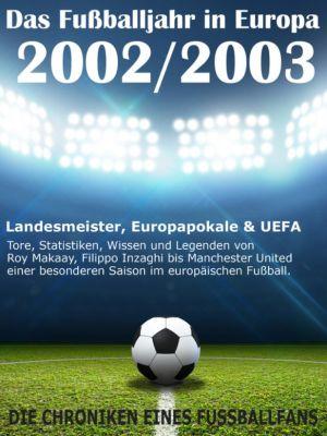 Das Fußballjahr in Europa 2002 / 2003 - Landesmeister, Europapokale und UEFA - Tore, Statistiken, Wissen und Legenden, Werner Balhauff