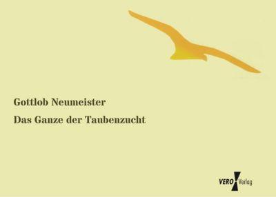 Das Ganze der Taubenzucht - Gottlob Neumeister  