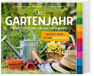 Das Gartenjahr - Der beste Zeitpunkt für jede Gartenarbeit, Andreas Barlage, Brigitte Goss, Thomas Schuster