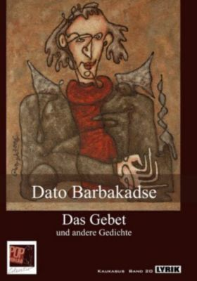 Das Gebet und andere Gedichte - Dato Barbakadse |