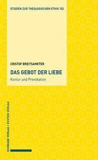 Das Gebot der Liebe - Kontur und Provokation - Christof Breitsameter |