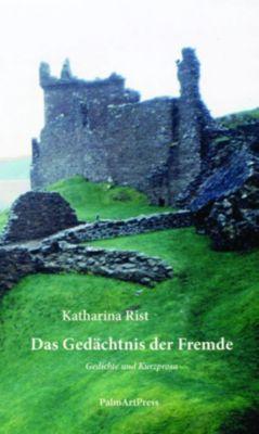 Das Gedächtnis der Fremde - Katharina Rist |