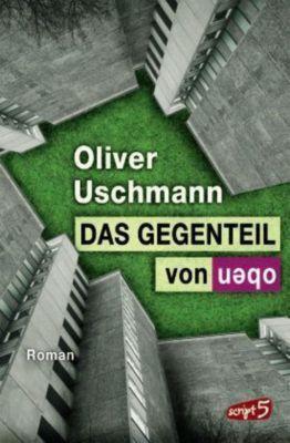 Das Gegenteil von oben, Oliver Uschmann