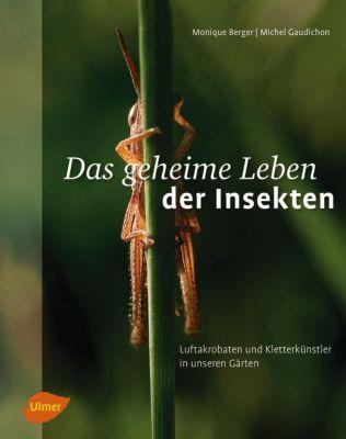 Das geheime Leben der Insekten, Monique Berger, Michel Gaudichon