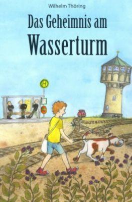 Das Geheimnis am Wasserturm - Wilhelm Thöring pdf epub