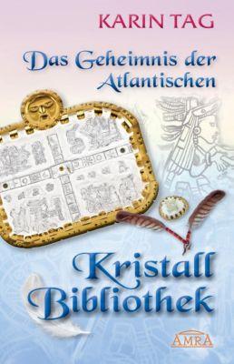 Das Geheimnis der Atlantischen Kristallbibliothek - Karin Tag  