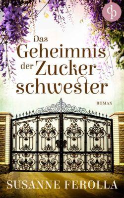 Das Geheimnis der Zuckerschwester (Familiengeheimnis, Roman), Susanne Ferolla