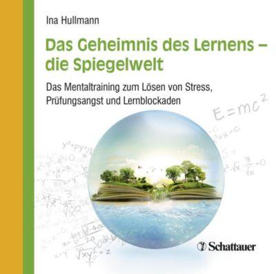 Das Geheimnis des Lernens - die Spiegelwelt, Audio-CD, Ina Hullmann