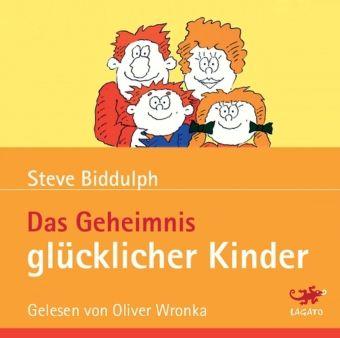 Das Geheimnis glücklicher Kinder, 4 Audio-CDs, Steve Biddulph