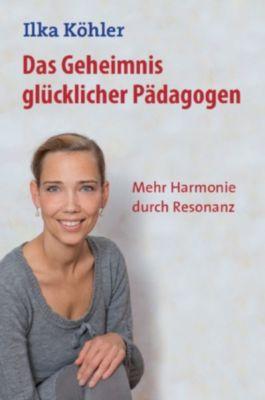 Das Geheimnis glücklicher Pädagogen, Ilka Köhler
