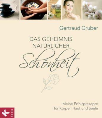Das Geheimnis natürlicher Schönheit, Gertraud Gruber