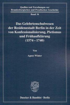 Das Gelehrtenschulwesen der Residenzstadt Berlin in der Zeit von Konfessionalisierung, Pietismus und Frühaufklärung (157, Agnes Winter