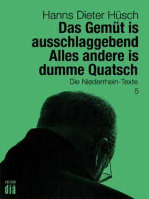 Das Gemüt is ausschlaggebend. Alles andere is dumme Quatsch, Hanns Dieter Hüsch