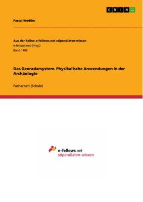 Das Georadarsystem. Physikalische Anwendungen in der Archäologie, Pascal Wodtke