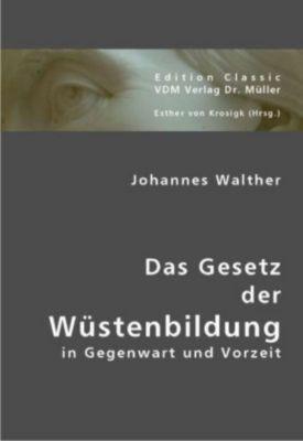 Das Gesetz der Wüstenbildung in Gegenwart und Vorzeit, Johannes Walther