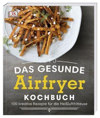 Das gesunde Airfryer-Kochbuch - Dana Angelo White |
