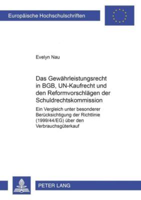 Das Gewährleistungsrecht in BGB, UN-Kaufrecht und den Reformvorschlägen der Schuldrechtskommission, Evelyn Nau