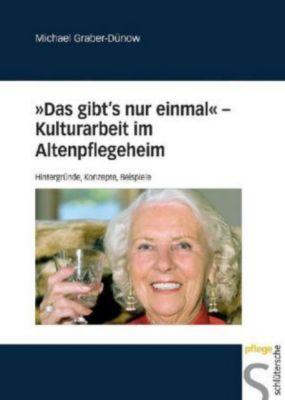 Das gibt's nur einmal -  Kulturarbeit im Altenpflegeheim, Michael Graber-Dünow