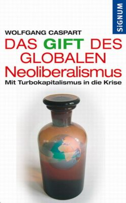 Das Gift des globalen Neoliberalismus, Wolfgang Caspart
