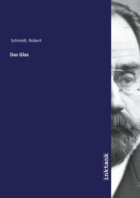 Das Glas - Robert Schmidt |