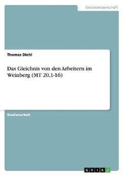 Das Gleichnis von den Arbeitern im Weinberg (MT 20,1-16), Thomas Diehl