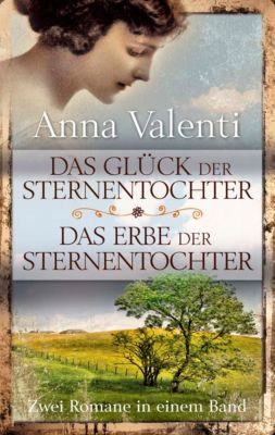 Das Glück der Sternentochter - Das Erbe der Sternentochter, Anna Valenti
