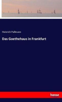 Das Goethehaus in Frankfurt - Heinrich Pallmann pdf epub