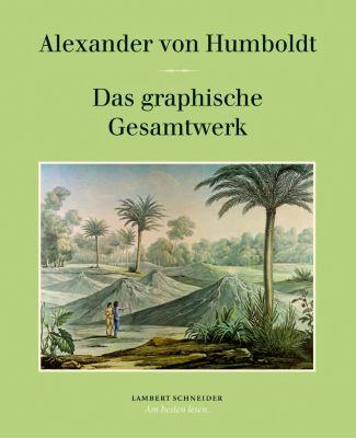 Das graphische Gesamtwerk - Alexander von Humboldt |