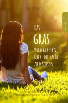 Das Gras wird gebeten, über die Sache zu wachsen! - Claus Longerich |