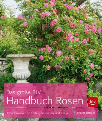Das große BLV Handbuch Rosen - Robert Markley |