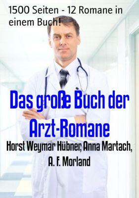 Das grosse Buch der Arzt-Romane, Anna Martach, A. F. Morland, Horst Weymar Hübner