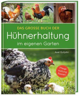 Das große Buch der Hühnerhaltung im eigenen Garten, Axel Gutjahr