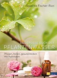 Das grosse Buch der Pflanzenwässer, Martina Weise, Susanne Fischer-Rizzi