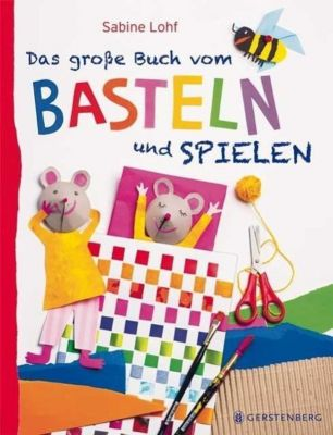 Das große Buch vom Basteln und Spielen, Sabine Lohf
