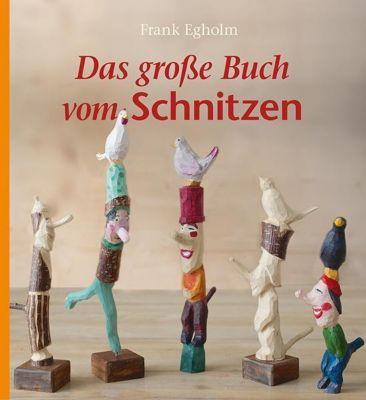 Das große Buch vom Schnitzen - Frank Egholm |