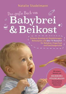 Das große Buch von Babybrei & Beikost - Natalie Stadelmann |
