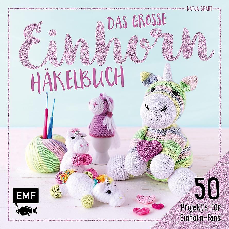 Das Große Einhorn Häkelbuch Einhorn Und Co Häkeln Buch