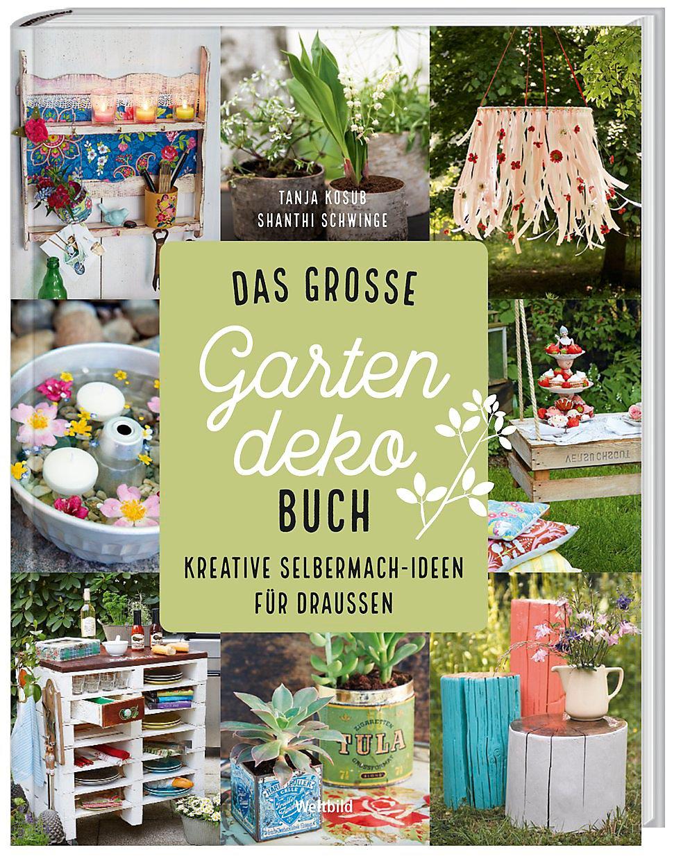 Das große Gartendeko-Buch - Kreative Selbermach-Ideen für ...