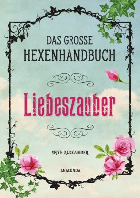 Das große Hexen-Handbuch - Liebeszauber, Skye Alexander