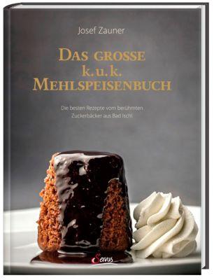 Das große k. u. k. Mehlspeisenbuch - Josef Zauner pdf epub