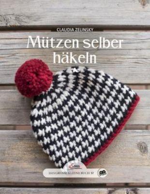 Das große kleine Buch: Mützen selber häkeln - Claudia Zelinsky |