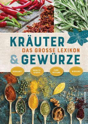 Das große Lexikon Kräuter & Gewürze, Lothar Bendel