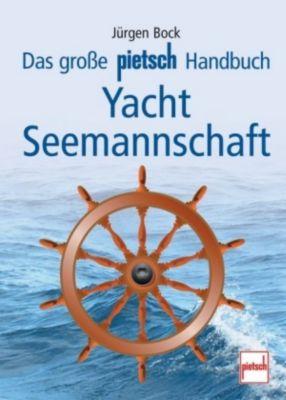 Das grosse Pietsch-Handbuch Yacht-Seemannschaft, Jürgen Bock