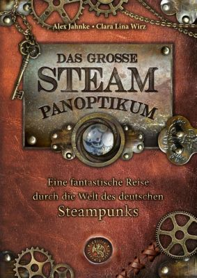 Das große Steampanoptikum, Alex Jahnke, Clara Lina Wirz