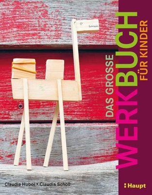 Das große Werkbuch für Kinder, Claudia Huboi, Claudia Scholl