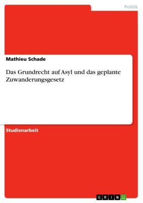 Das Grundrecht  auf Asyl und das geplante Zuwanderungsgesetz, Mathieu Schade