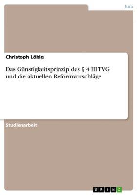 Das Günstigkeitsprinzip des § 4 III TVG und die aktuellen Reformvorschläge, Christoph Löbig