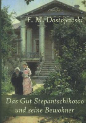 Das Gut Stepantschikowo und seine Bewohner - Fjodor M. Dostojewskij |