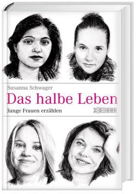 Das halbe Leben - Junge Frauen erzählen, Susanna Schwager