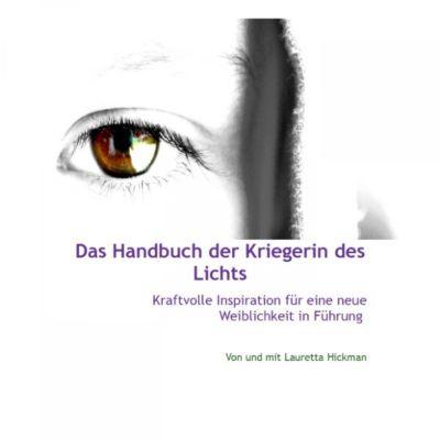 Das Handbuch Der Kriegerin Des Lichts - Kraftvolle Inspiration Für Neue Weiblichkeit in Führung